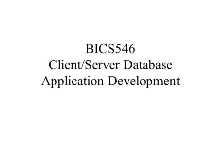 BICS546 Client/Server Database Application Development.