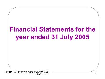 13/06/20151 Financial Statements for the year ended 31 July 2005.