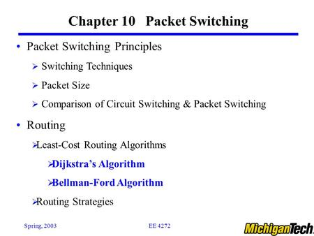 EE 4272Spring, 2003 Chapter 10 Packet Switching Packet Switching Principles  Switching Techniques  Packet Size  Comparison of Circuit Switching & Packet.