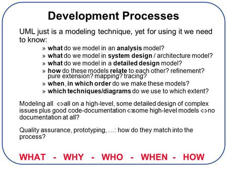 Development Processes UML just is a modeling technique, yet for using it we need to know: »what do we model in an analysis model? »what do we model in.