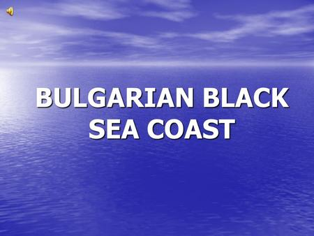 "BULGARIAN BLACK SEA COAST.  A wonderful beach stripe with length of 380 km  Favourable climate  ""Golden"" sand and sand dunes  Mineral springs, resorts,"
