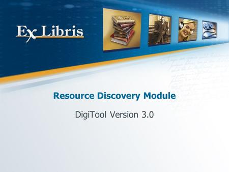 Resource Discovery Module DigiTool Version 3.0. Resource Discovery 2 Deposit Approval Search & Index Dispatcher & Viewers Single & Bulk Web Services DigiTool.