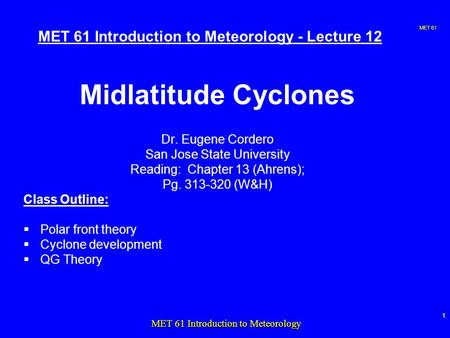 MET 61 1 MET 61 Introduction to Meteorology MET 61 Introduction to Meteorology - Lecture 12 Midlatitude Cyclones Dr. Eugene Cordero San Jose State University.