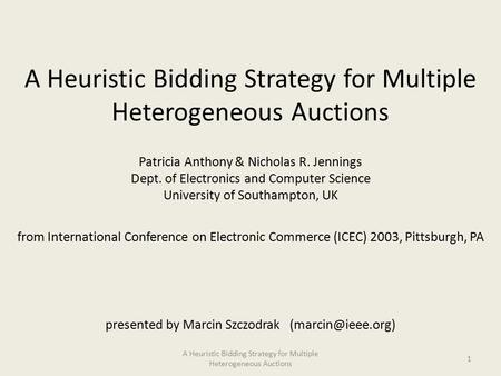 A Heuristic Bidding Strategy for Multiple Heterogeneous Auctions Patricia Anthony & Nicholas R. Jennings Dept. of Electronics and Computer Science University.