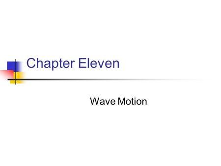 Chapter Eleven Wave Motion. Light can be considered wavelike by experimental analogies to the behavior of water waves. Experiments with fundamental particles,