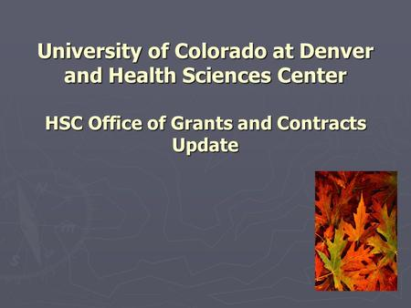 University of Colorado at Denver and Health Sciences Center HSC Office of Grants and Contracts Update.