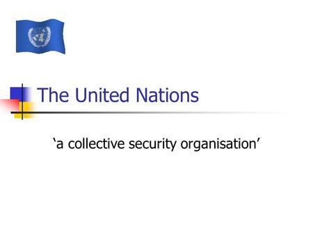 The United Nations 'a collective security organisation'