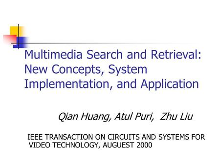 Multimedia Search and Retrieval: New Concepts, System Implementation, and Application Qian Huang, Atul Puri, Zhu Liu IEEE TRANSACTION ON CIRCUITS AND SYSTEMS.