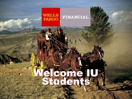 Welcome IU Students. The Next Stage We help customers meet their financial goals We are a 16.4 billion dollar company We have been in the Consumer Finance.