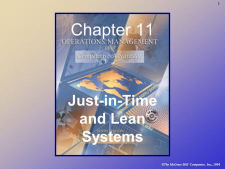 © The McGraw-Hill Companies, Inc., 2004 1 Chapter 11 Just-in-Time and Lean Systems.