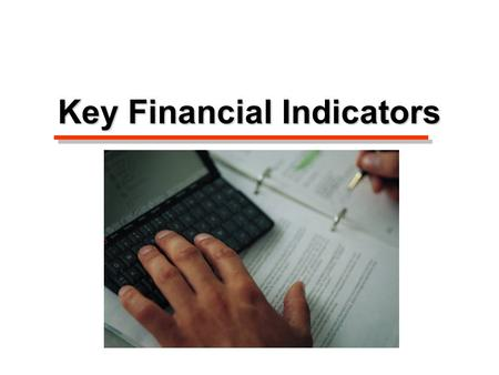 Key Financial Indicators. Measures of liquidity  See equations 1 and 2; page 12 of booklet Measures of solvency  See equations 3 – 6; page 13 of booklet.