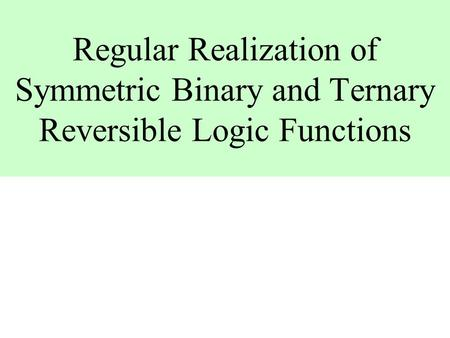Regular Realization of Symmetric Binary and Ternary Reversible Logic Functions.