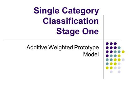 Single Category Classification Stage One Additive Weighted Prototype Model.