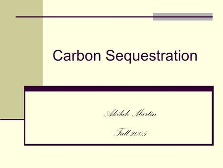 Carbon Sequestration Akilah Martin Fall 2005. Outline Pre-Assessment  Student learning goals  Carbon Sequestration Background  Century Model Overview.