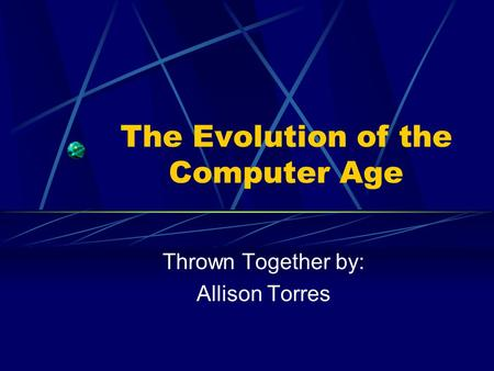 The Evolution of the Computer Age