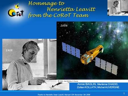 Thanks to Henrietta Swan Leavitt, Harvard CfA November 5th 2008 1 Hommage to Henrietta Leavitt from the CoRoT Team 1908 2008 Annie BAGLIN, Merième CHADID,