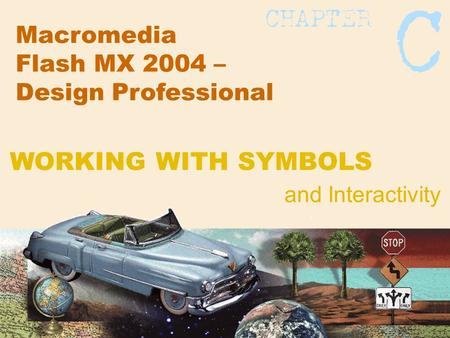 Macromedia Flash MX 2004 – Design Professional and Interactivity WORKING WITH SYMBOLS.