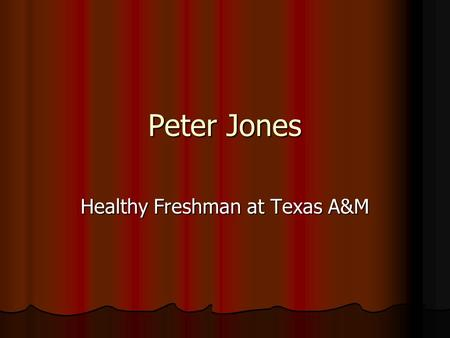 Peter Jones Healthy Freshman at Texas A&M. Peter's Early Life Peter is currently attending Texas A&M University. Peter is 19 years old. He is originally.