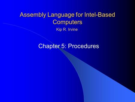 Assembly Language for Intel-Based Computers Chapter 5: Procedures Kip R. Irvine.