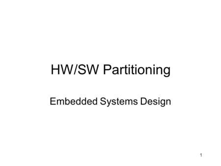 "1 HW/SW Partitioning Embedded Systems Design. 2 Hardware/Software Codesign ""Exploration of the system design space formed by combinations of hardware."
