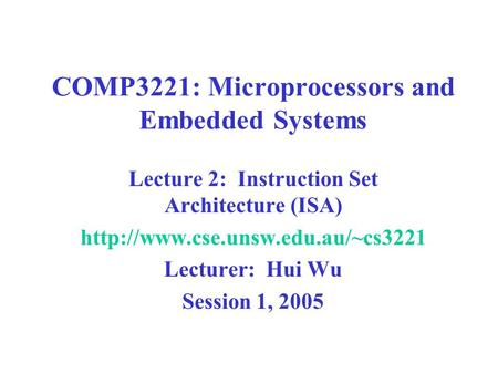 COMP3221: Microprocessors and Embedded Systems Lecture 2: Instruction Set Architecture (ISA)  Lecturer: Hui Wu Session.