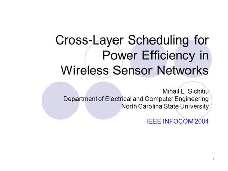 1 Cross-Layer Scheduling for Power Efficiency in Wireless Sensor Networks Mihail L. Sichitiu Department of Electrical and Computer Engineering North Carolina.