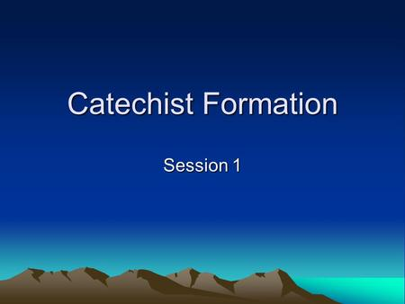 Catechist Formation Session 1. What Is Catechesis? The Mystery of the Incarnation.