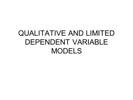 QUALITATIVE AND LIMITED DEPENDENT VARIABLE MODELS.
