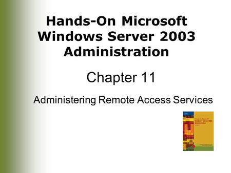 Hands-On Microsoft Windows Server 2003 Administration Chapter 11 Administering Remote Access Services.
