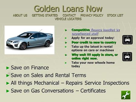 Golden Loans Now ABOUT US GETTING STARTED CONTACT PRIVACY POLICY STOCK LIST VEHICLE LOCATERS ► Competitive finance handled by experienced staff finance.