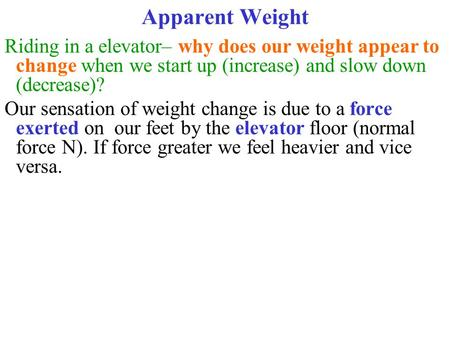 Apparent Weight Riding in a elevator– why does our weight appear to change when we start up (increase) and slow down (decrease)? Our sensation of weight.
