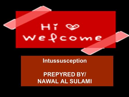 Intussusception PREPYRED BY/ NAWAL AL SULAMI. What is intussusception? Intussusception is the most common cause of intestinal obstruction in children.