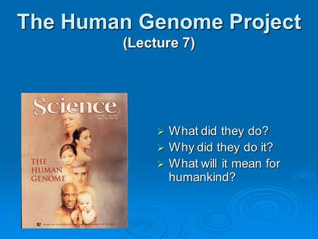 The Human Genome Project (Lecture 7)