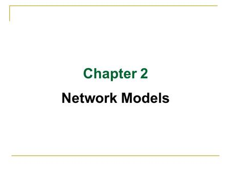 Chapter 2 Network Models.