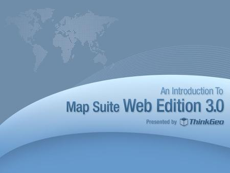 Agenda Introduction New Features in Map Suite Web Edition 3.0 Demonstration Where to Get Help and Learn More Q&A 2.