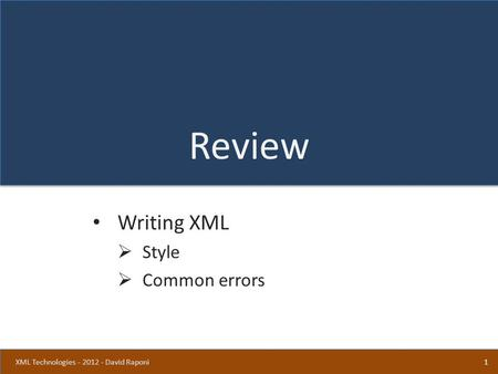 Review Writing XML  Style  Common errors 1XML Technologies - 2012 - David Raponi.