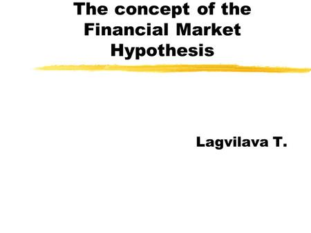The concept of the Financial Market Hypothesis Lagvilava T.