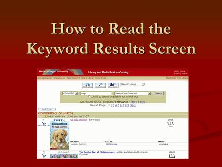 How to Read the Keyword Results Screen. A keyword search will result in.