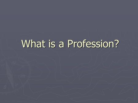 "What is a Profession?. Definitions ► ► ""field"" - a set of questions, a corpus of theory and knowledge, a social idea – can have more than one discipline."