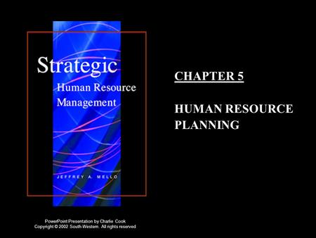 CHAPTER 5 HUMAN RESOURCE PLANNING PowerPoint Presentation by Charlie Cook Copyright © 2002 South-Western. All rights reserved.