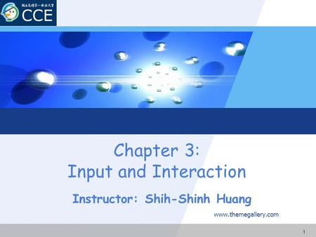 Chapter 3: Input and Interaction www.themegallery.com Instructor: Shih-Shinh Huang 1.