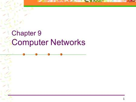 1 Chapter 9 Computer Networks. 2 Chapter Topics OSI network layers Network Topology Media access control Addressing and routing Network hardware Network.