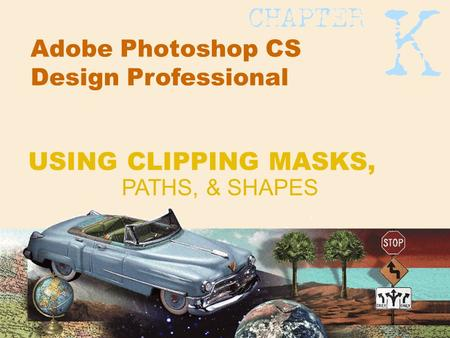 Adobe Photoshop CS Design Professional PATHS, & SHAPES USING CLIPPING MASKS,