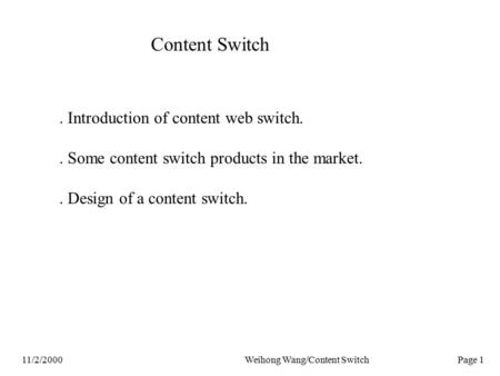 11/2/2000Weihong Wang/Content Switch Page 1 Content Switch. Introduction of content web switch.. Some content switch products in the market.. Design of.