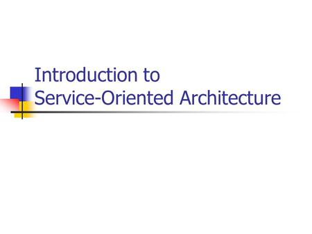 Introduction to Service-Oriented Architecture. Outline Definition Features Examples of SOA Web Service Standards Example Pros and Cons Integration with.