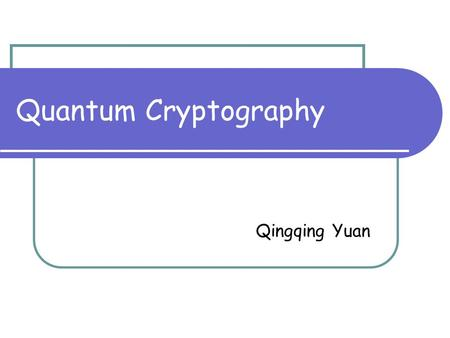 Quantum Cryptography Qingqing Yuan. Outline No-Cloning Theorem BB84 Cryptography Protocol Quantum Digital Signature.