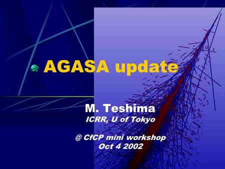 AGASA update M. Teshima ICRR, U of CfCP mini workshop Oct 4 2002.