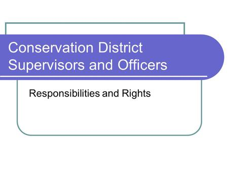 Conservation District Supervisors and Officers Responsibilities and Rights.