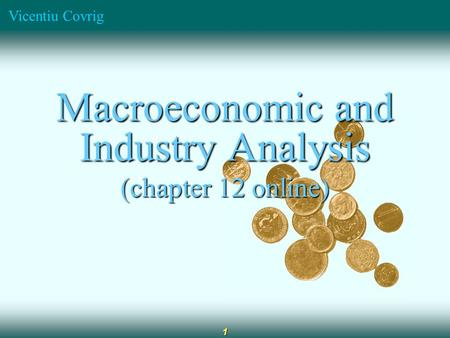 Vicentiu Covrig 1 Macroeconomic and Industry Analysis (chapter 12 online)