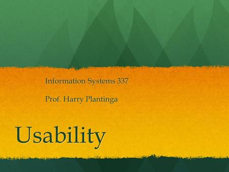 Usability Information Systems 337 Prof. Harry Plantinga.